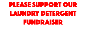 Please SUPPORT OUR LAUNDRY DETERGENT FUNDRAISER